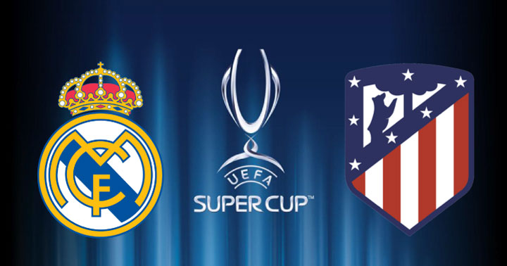 Soi kèo Real Madrid vs Atletico Madrid 02h00, ngày 16/8: UEFA Super Cup 2018