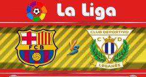 Soi kèo Barcelona vs Leganes 03h00 ngày 17/06: Chiến thắng giản đơn