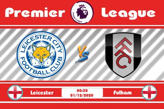 Soi kèo Leicester vs Fulham 00h30 ngày 01/12: Liệu có bất ngờ